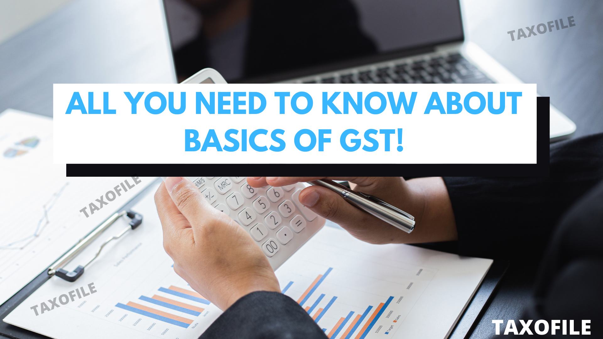 All you need to know about Basics of GST!